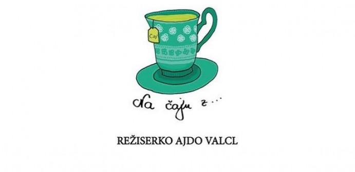 Na čaju z režiserko Ajdo Valcl